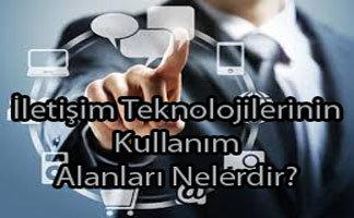 İletişim Teknolojilerinin Kullanım Alanları
