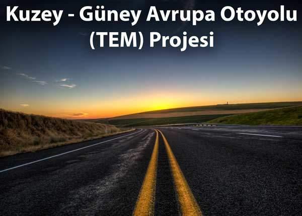 Kuzey - Güney Avrupa Otoyolu (TEM) Projesi 11