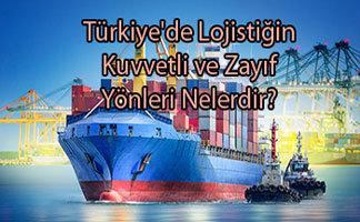 Türkiye'de Lojistiğin Kuvvetli ve Zayıf Yönleri